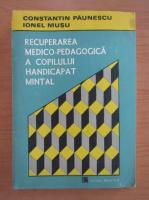 Constantin Paunescu - Recuperarea medico-pedagogica a copilului handicapat mintal
