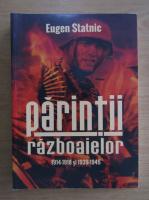 Anticariat: Eugen Statnic - Parintii razboaielor 1914-1918 si 1939-1945