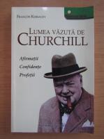 Francois Kersaudy - Lumea vazuta de Churchill