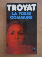 Anticariat: Henri Troyat - La fosse commune