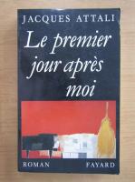 Jacques Attali - Le premier jour apres moi