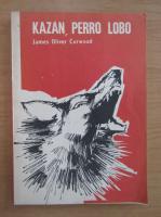 Anticariat: James Oliver Curwood - Kazan, perro lobo