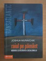 Anticariat: Joshua Muravchik - Raiul pe pamant