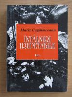 Anticariat: Maria Cogalniceanu - Intalniri irepetabile
