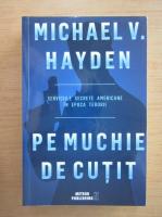 Michael V. Hayden - Pe muchie de cutit