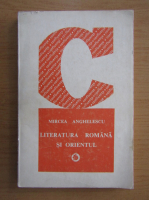 Mircea Anghelescu - Literatura romana si Orientul