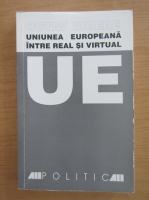 Octav Bibere - Uniunea Europeana intre real si virtual