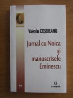 Anticariat: Valentin Cosereanu - Jurnal cu Noica si manuscrisele Eminescu