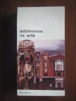 Anticariat: Arhitectura ca arta: Premise teoretice ale arhitecturii secolului XX, de la  Francois Blondel la Camillo Boito