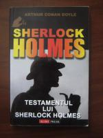 Arthur Conan Doyle - Sherlock Holmes. Testamentul lui Sherlock Holmes