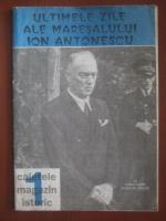 Anticariat: Caietele magazin istoric. Ultimele zile ale Maresalului Ion Antonescu