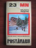 Anticariat: Dan Balteanu, Nicolae Bacaintan - Postavaru (colectia Muntii Nostri)