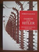 Anticariat: Ferran Gallego - Oamenii lui Hitler. Elita national-socialista (1919-1945)