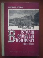 George Potra - Documente privitoare la istoria orasului Bucuresti (1634-1800)