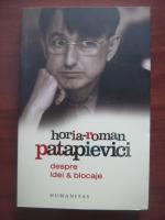 Horia Roman Patapievici - Despre idei si blocaje