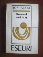 Anticariat: Ion Ianosi - Romanul unui oras