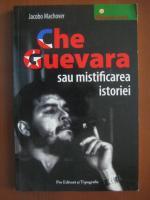 Anticariat: Jacobo Machover - Che Guevara sau mistificarea istoriei