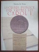 Nicolae St. Noica - Lucrari publice din vremea lui Carol I