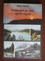 Anticariat: Paul Decei - Drumetind pe vaile apelor repezi