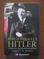 Anticariat: Timothy W. Ryback - Biblioteca lui Hitler