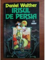 Anticariat: Daniel Walther - Irisul de Persia
