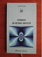 Anticariat: Femeia in Roma Antica (colectia idei)