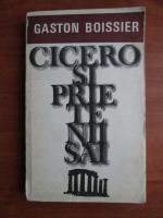 Anticariat: Gaston Boissier - Cicero si prietenii sai