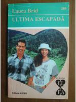 Anticariat: Laura Brid - Ultima escapada