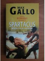 Max Gallo - Spartacus. Revolta sclavilor