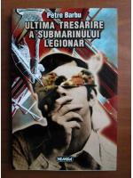 Petre Barbu - Ultima tresarire a submarinului legionar