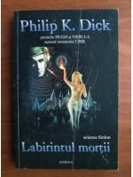 Philip K. Dick - Labirintul mortii