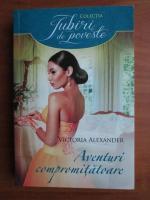 Anticariat: Victoria Alexander - Aventuri compromitatoare