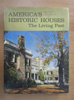 Anticariat: America's historic houses. The living past
