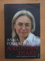 Anticariat: Anna Politkovskaia - A Russian Diary