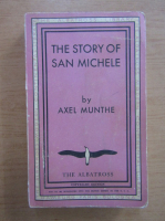 Anticariat: Axel Munthe - The story of San Michele