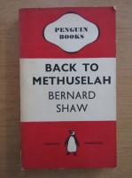 Bernard Shaw - Back to Methuselah. A metabiological pentateuch