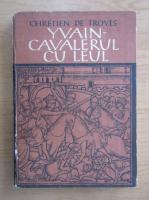 Anticariat: Chretien de Troyes - Yvain. Cavalerul cu leul