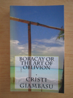 Anticariat: Cristi Giambasu - Boracay or the art of oblivion