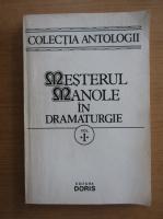 Dan Tarchila - Mesterul Manole in dramaturgie (volumul 1)