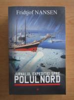 Anticariat: Fridtjof Nansen - Jurnalul expeditiei spre Polul Nord (volumul 1)