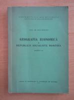 Anticariat: Ioan Popovici - Geografia economica a Republicii Socialiste Romania (partea I)