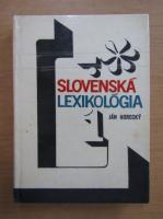 Anticariat: Jan Horecky - Slovenska lexikologia, volumul 1. Tvorenie slov