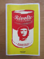 Anticariat: Joseph Heath - Revolte consommee. Le mythe de la contre-culture