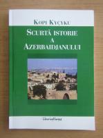 Anticariat: Kopi Kycyku - Scurta istorie a Azerbaidjanului