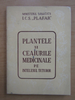 Anticariat: Plantele si ceaiurile medicinale pe intelesul tuturor