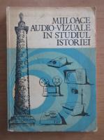 Anticariat: Teodor Mucica - Mijloace audio-vizuale in studiul istoriei