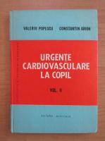 Anticariat: Valeriu Popescu - Urgente cardiovasculare la copil (volumul 2)
