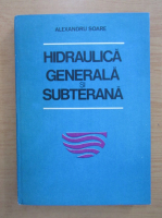 Anticariat: Alexandru Soare - Hidraulica generala si subterana