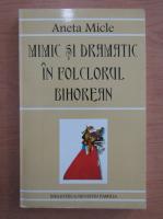 Anticariat: Aneta Micle - Mimic si dramatic in folclorul bihorean