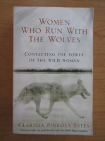 Anticariat: Clarissa Pinkola Estes - Women who run with the wolves